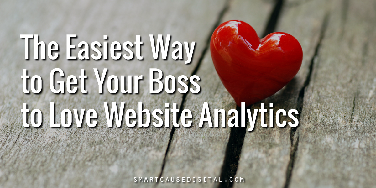 Easiest Way to Get Your Boss to Love Website Analytics