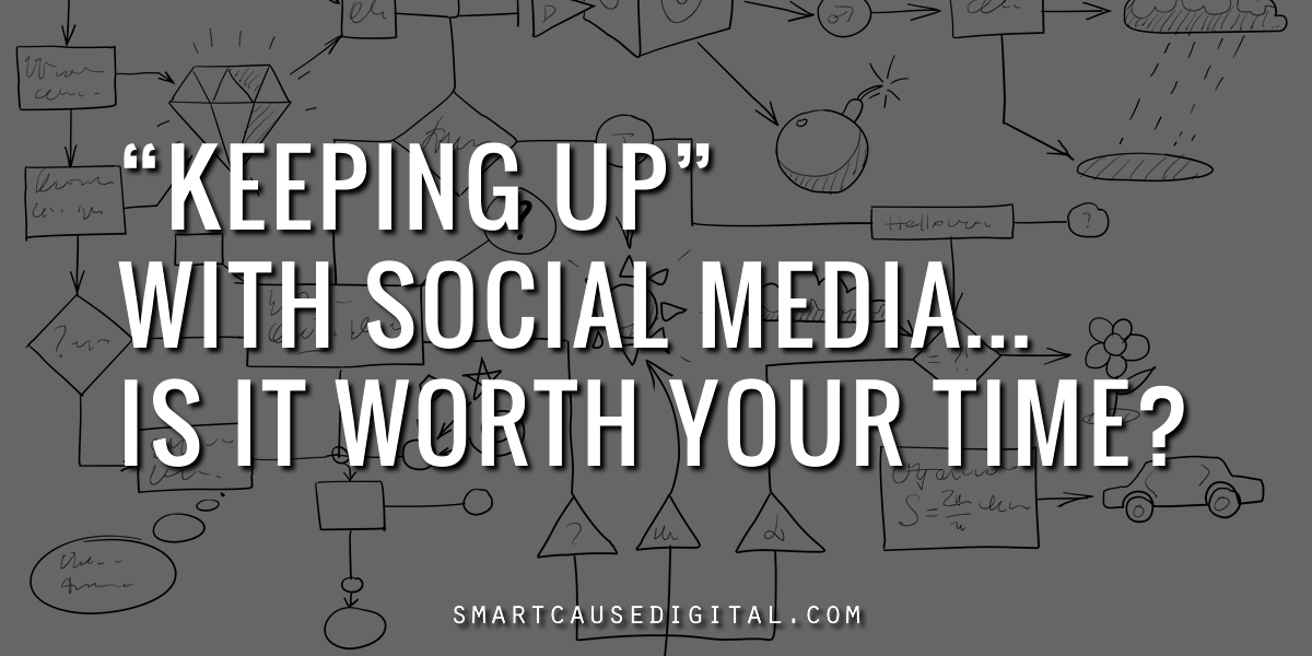 Keeping Up With Social Media - Is it Worth Your Time?