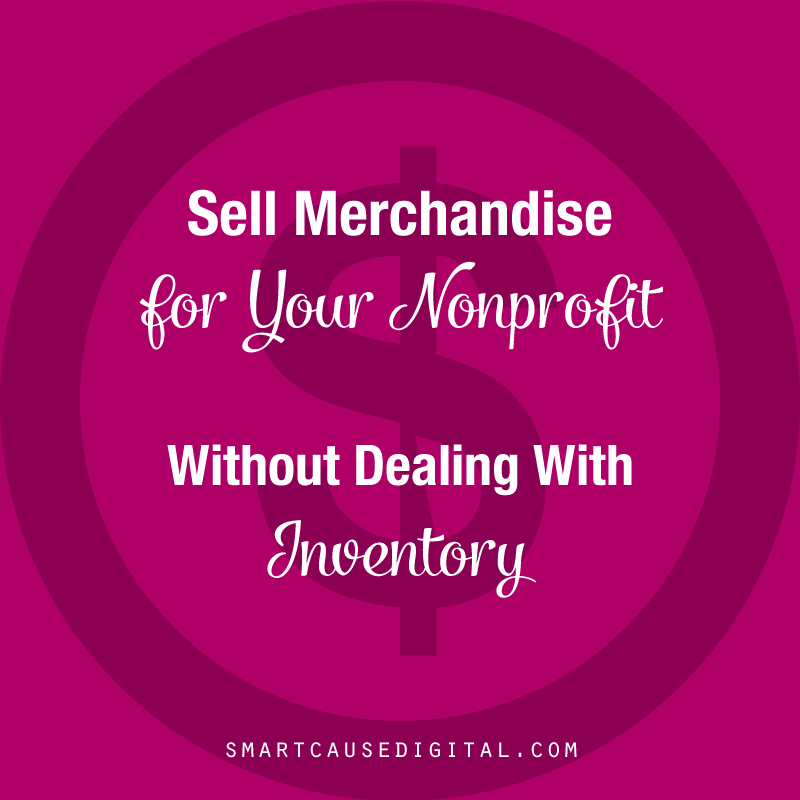 Sell Merchandise for Your Nonprofit, Without Dealing with Inventory